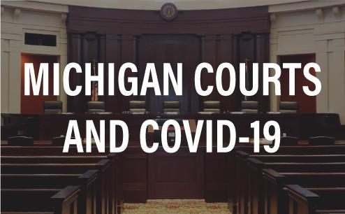 Michigan Courts Respond to COVID-19