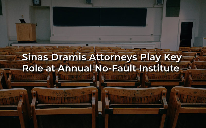 Sinas Dramis Attorneys Play Key Role at Annual No Fault Institute