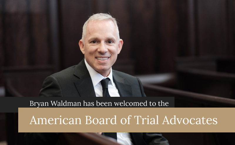 Bryan Waldman has been welcomed to the American Board of Trial Advocates