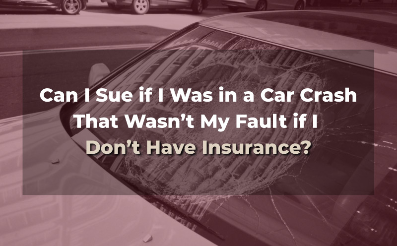 """car with broken windshield, image says """"can I sue if I was in a car crash that wasn't my fault if I don't have insurance?"""""""