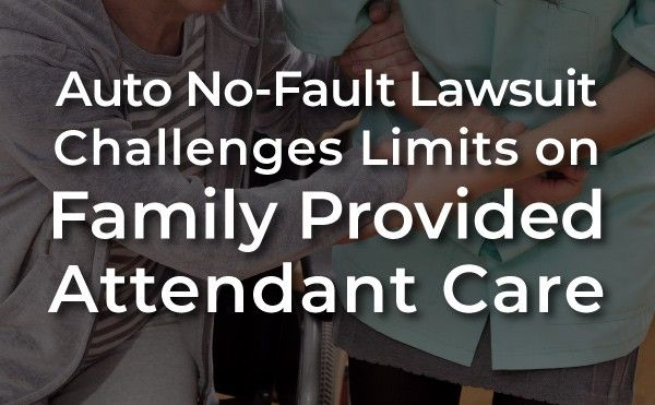Auto No-Fault Lawsuit Challenges Limits on Family Provided Attendant Care