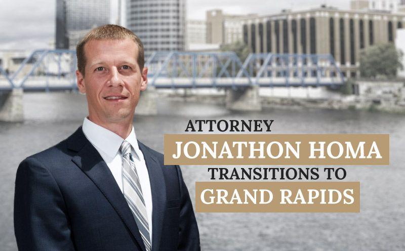 Attorney Jon Homa Transitions to Grand Rapids Office