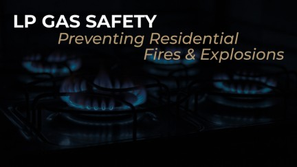 LP Gas Safety – Preventing Residential Fires and Explosions