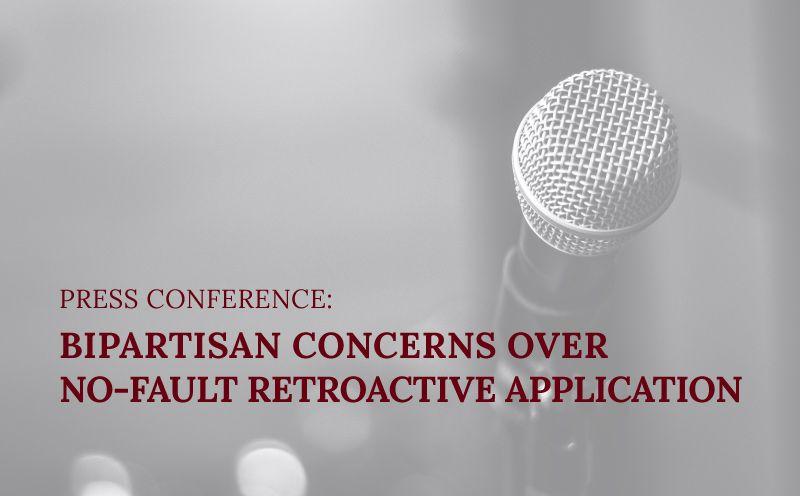 Press Conference: Bipartisan Concerns Over No-Fault Retroactive Application