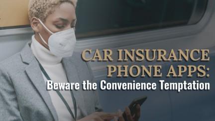 Car Insurance Phone Apps: Beware the Convenience Temptation