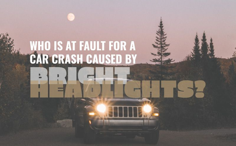 Car Crash Caused by Bright Headlights: Who is at Fault?