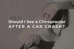 Should I Seek Chiropractic Care After a Car Crash?