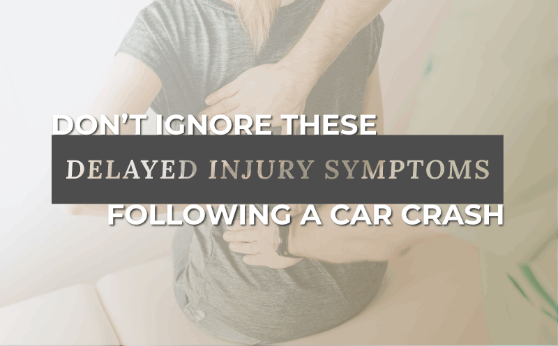 Don't Ignore These Delayed Symptoms of Injuries Following a Car Crash