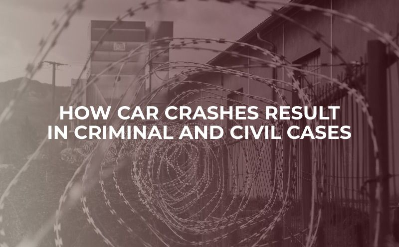 How Car Crashes Result in Criminal and Civil Cases