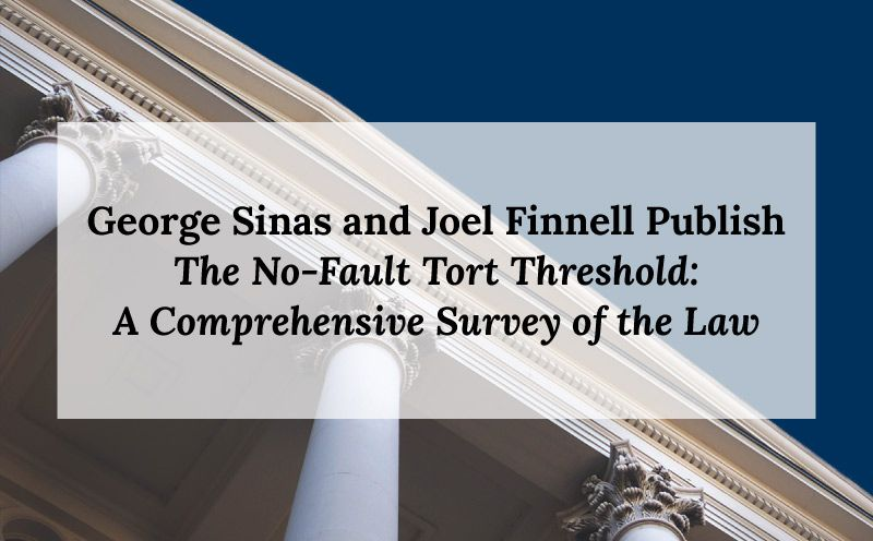 George Sinas and Joel Finnell Publish The No-Fault Tort Threshold: A Comprehensive Survey of the Law
