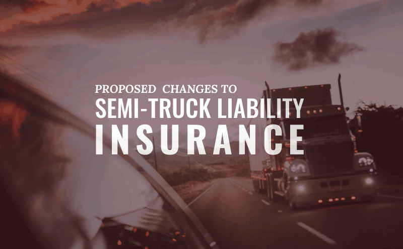Proposed Increase to Federal Semi-Truck Liability Insurance Requirements