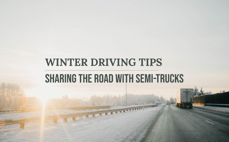 Winter Driving Tips – Sharing the Road with Semi-Trucks