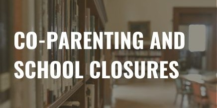 Co-Parenting During an Unexpected School Closure