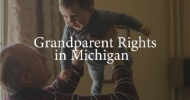 Grandparents' Rights in Michigan – Visitation and Grandparenting Time