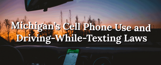 Michigan's Cell Phone Use and Driving-While-Texting Laws