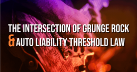 The Intersection of Grunge Rock and Auto Liability Threshold Law