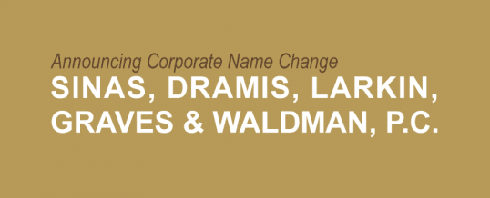 Sinas Dramis Announces Corporate Law Firm Name Change