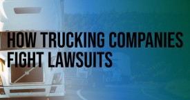 How Trucking Companies Fight Lawsuits and What to Look for in a Lawyer to Challenge Them
