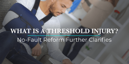 What is a Threshold Injury? No-Fault Reform Provides Further Clarification